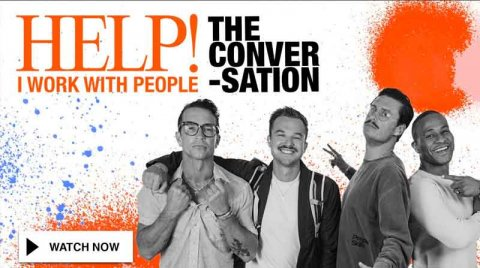 HELP! I WORK WITH PEOPLE LIVE: THE CONVERSATION